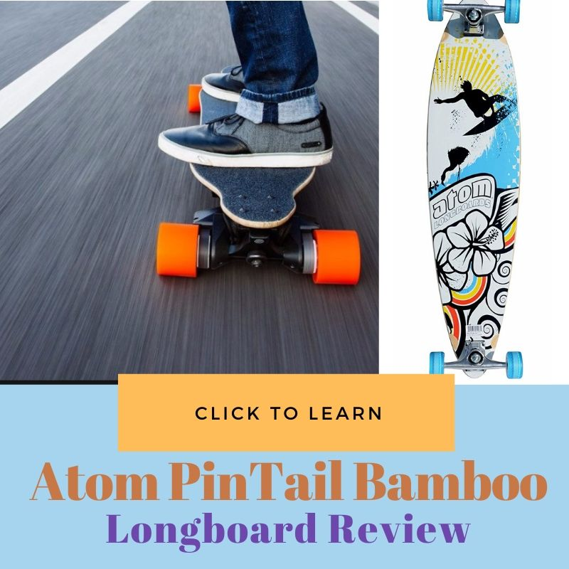 Atom PinTail Bamboo Longboard Review