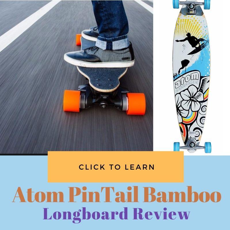 Atom PinTail Bamboo Longboard Review