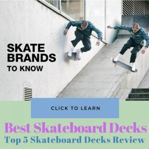 Best Skateboard Decks Reviews
